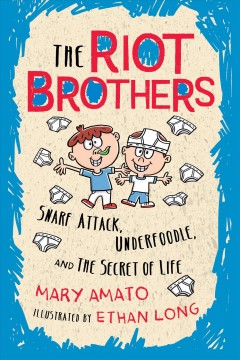 Snarf attack, underfoodle, and the secret of life / The Riot Brothers Tell All Mary Amato ; illustrated by Ethan Long.