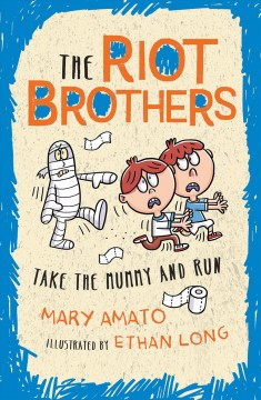Take the mummy and run : the Riot Brothers are on a roll / Mary Amato ; illustrated by Ethan Long. - Mary Amato ; illustrated by Ethan Long.