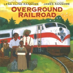 Overground railroad /  Lesa Cline-Ransome, James Ransome.
