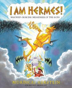 I am Hermes! : mischief-making messenger of the gods / Mordicai Gerstein.