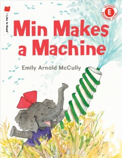 Min makes a machine /  Emily Arnold McCully. - Emily Arnold McCully.