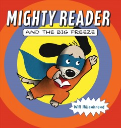 Mighty Reader and the big freeze /  Will Hillenbrand. - Will Hillenbrand.