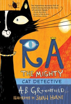 Ra the mighty : cat detective / by A. B. Greenfield ; illustrated by Sarah Horne. - by A. B. Greenfield ; illustrated by Sarah Horne.