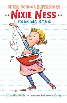 Nixie Ness, cooking star /  Claudia Mills ; pictures by Grace Zong. - Claudia Mills ; pictures by Grace Zong.
