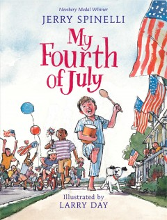 My Fourth of July /  Jerry Spinelli ; illustrated by Larry Day.