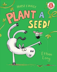 Horse & Buggy plant a seed! /  Ethan Long.