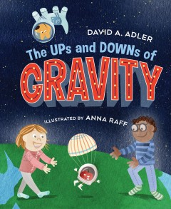 The ups and downs of gravity /  David A. Adler ; illustrated by Anna Raff. - David A. Adler ; illustrated by Anna Raff.