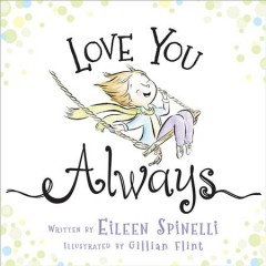 Love you always /  Eileen Spinelli ; illustrated by Gillian Flint. - Eileen Spinelli ; illustrated by Gillian Flint.