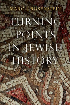 Turning points in Jewish history /  Marc J. Rosenstein.