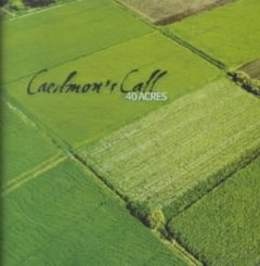 40 acres /  Caedmon's Call.