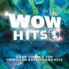 Wow hits 1 : 19 of today's top Christian artists and hits.