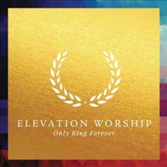 Only king forever /  Elevation Worship.