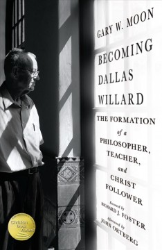 Becoming Dallas Willard : the formation of a philosopher, teacher, and Christ follower / Gary W. Moon ; with research assistance from Michael Stewart Robb ; foreword by Richard J. Foster ; afterword by John Ortberg. - Gary W. Moon ; with research assistance from Michael Stewart Robb ; foreword by Richard J. Foster ; afterword by John Ortberg.