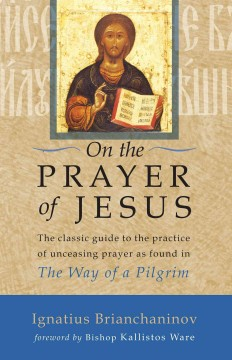 On the prayer of Jesus /  from the ascetic essays of Ignatius Brianchaninov ; translated by Father Lazarus ; foreword by Kallistos Ware.