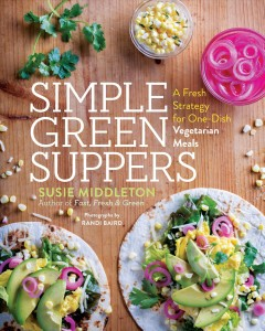 Simple green suppers : a fresh strategy for one-dish vegetarian meals / Susie Middleton ; photographs by Randi Baird.