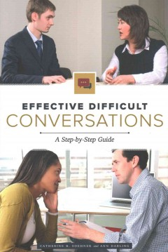 Effective difficult conversations : a step-by-step guide / Catherine B. Soehner and Ann Darling.