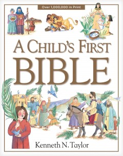 A child's first Bible /  Kenneth N. Taylor ; illustrations by Nadine Wickenden and Diana Catchpole. - Kenneth N. Taylor ; illustrations by Nadine Wickenden and Diana Catchpole.