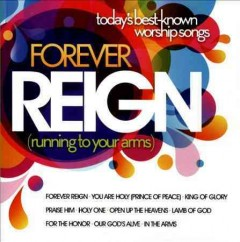 Forever reign : (running to your arms) / featuring songs by Casting Crowns, Michael W. Smith, Vertical Church Band, One Sonic Society, Elevation Worship, Tenth Avenue North, Third Day, Andy Cherry, Carlos Whittaker, The Royal Royal.