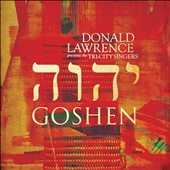 Goshen /  Donald Lawrence presents The Tri-City Singers. - Donald Lawrence presents The Tri-City Singers.