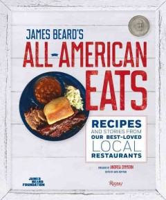 James Beard's all-American eats : recipes and stories from our best-loved local restaurants / foreword by Andrew Zimmern ; edited by Anya Hoffman ; introduction by John T.  Edge.