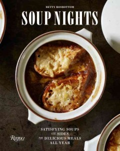 Soup nights : satisfying soups and sides for delicious meals all year / Betty Rosbottom ; photographs by Harry Zernike. - Betty Rosbottom ; photographs by Harry Zernike.