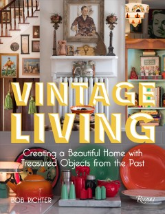 Vintage living : creating a beautiful home with treasured objects from the past / Bob Richter. - Bob Richter.