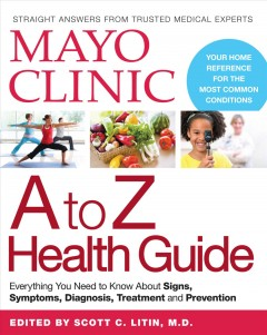Mayo Clinic A to Z health guide  /  edited by Scott C. Litin, M.D. - edited by Scott C. Litin, M.D.