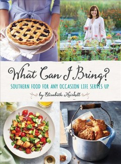 What can I bring? : Southern food for any occasion life serves up / by Elizabeth Heiskell. - by Elizabeth Heiskell.