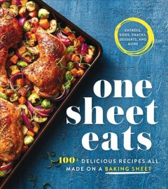 One sheet eats : 100+ delicious recipes all made on a baking sheet.