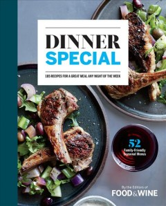 Dinner special : 185 recipes for a great meal any night of the week / by the editiors of Food & Wine. - by the editiors of Food & Wine.
