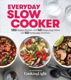Everyday slow cooker : 130 modern recipes, with 40 gluten-free dishes and 50 multicooker variations / by the editors of Cooking Light. - by the editors of Cooking Light.