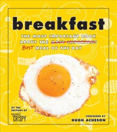 Breakfast : the most important book about the best meal of the day / the editors of Extra Crispy. - the editors of Extra Crispy.