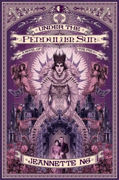 Under the Pendulum Sun : a novel of the fae / Jeannette Ng.