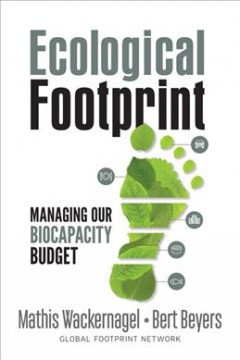 Ecological footprint : managing our biocapacity budget / by Mathis Wackernagel and Bert Beyers.