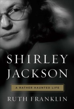 Shirley Jackson : a rather haunted life / Ruth Franklin.
