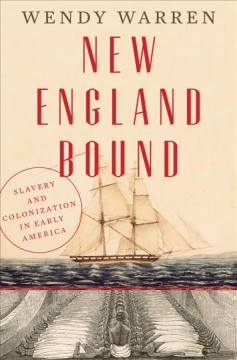 New England bound : slavery and colonization in early America / Wendy Warren. - Wendy Warren.