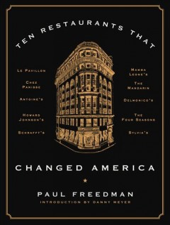 Ten restaurants that changed America /  Paul Freedman ; introduction by Danny Meyer.