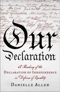 Our Declaration : a reading of the Declaration of Independence in defense of equality / Danielle Allen. - Danielle Allen.