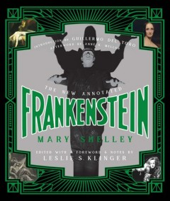 The new annotated Frankenstein /  Mary Shelley ; edited with a foreword and notes by Leslie S. Klinger ; with additional research by Janet Byrne ; introduction by Guillermo Del Toro ; afterword by Anne K. Mellor.