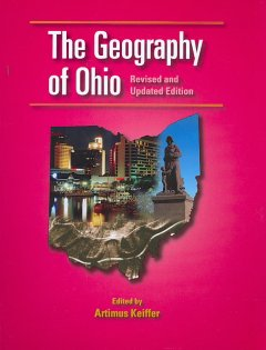The geography of Ohio /  edited by Artimus Keiffer. - edited by Artimus Keiffer.