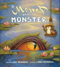 If Monet painted a monster /  written by Amy Newbold ; pictures by Greg Newbold.