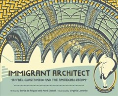 Immigrant Architect : Rafael Guastavino and the American Dream
