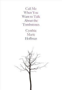Call me when you want to talk about the tombstones /  Cynthia Marie Hoffman.