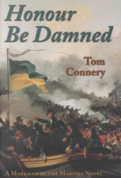 Honour be damned : a Markham of the Marines novel / Tom Connery.