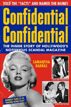Confidential Confidential : the inside story of Hollywood's notorious scandal magazine / Samantha Barbas.