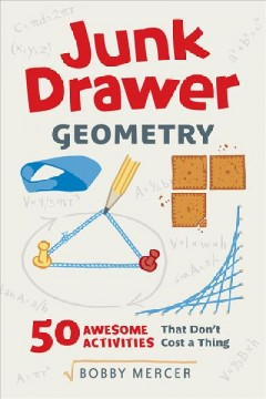 Junk drawer geometry : 50 awesome activities that don't cost a thing / Bobby Mercer. - Bobby Mercer.