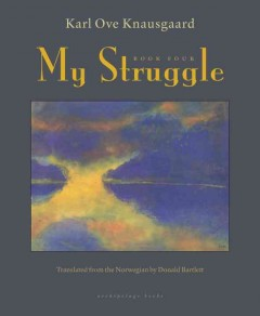 My struggle Book 4 /  Karl Ove Knausgaard ; translated from the Norwegian by Don Bartlett.