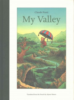 My valley /  Claude Ponti ; translated from the French by Alyson Waters.