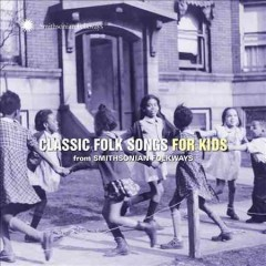 Classic folk songs for kids /  from Smithsonian Folkways. - from Smithsonian Folkways.