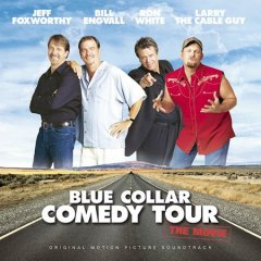 Blue collar comedy tour, the movie : original motion picture sountrack.